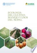 Ecología del cultivo, manejo y usos del nopal