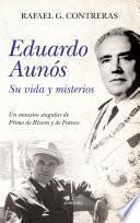 Eduardo Aunós, su vida y misterios