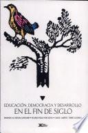 Educación, democracia y desarrollo en el fin de siglo