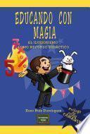 Educando con magia : el ilusionismo como recurso didáctico