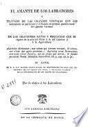El Amante de los labradores, ó, Tratado de las grandes ventajas que los labradores en particular y el Estado en general pueden sacar del ganado vacuno ...
