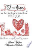 El Amor Es Tan Perfecto E Imperfecto Como Tú Y Yo