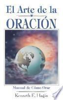 El Arte de la Oracion = The Art of Prayer