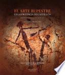 El arte rupestre en la provincia de Castellón. Historia, contexto y análisis