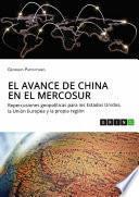 El avance de China en el MERCOSUR. Repercusiones geopolíticas para los Estados Unidos, la Unión Europea y la propia región