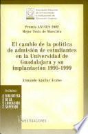 El cambio de la política de admisión de estudiantes en la Universidad de Guadalajara y su implantación 1995-1999
