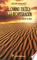 El camino tolteca de la recapitulación
