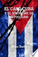 EL CASO CUBA Y EL SÍNDROME DE ESTOCOLMO