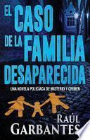 El Caso de la Familia Desaparecida: Una Novela Policíaca de Misterio Y Crimen