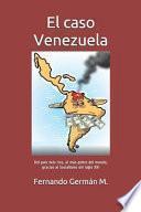 El Caso Venezuela: del País Más Rico, Al Más Pobre del Mundo, Gracias Al Socialismo del Siglo XXI
