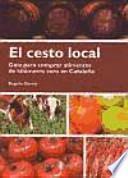 El cesto local : guía para comprar alimentos de kilómetro cero en Cataluña