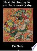 El Cielo, los Planetas y las Estrellas en la Cultura Maya