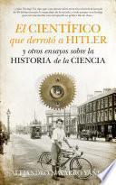 El científico que derrotó a Hitler y otros ensayos sobre historia de la ciencia