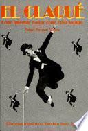 El Claqué: Cómo Intentar Bailar Como Fred Astaire (libro + Vídeo)