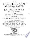 EL CRITICON PRIMERA PARTE, EN LA PRIMAVERA DE LA NIÑEZ, Y EN EL ESTIO DE LA IVVENTVD