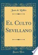 El Culto Sevillano (Classic Reprint)
