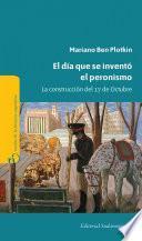 El día que se inventó el Peronismo