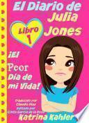 El Diario de Julia Jones - Libro 1: ¡El Peor Día de mi Vida!