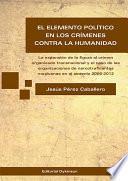 El elemento político en los crímenes contra la humanidad. La expansión de la figura al crimen organizado transnacional y el caso de las organizaciones de narcotraficantes mexicanas en el sexenio 2006-2012
