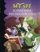 El fantasma del Doctor Tufo (Serie Bat Pat 8)
