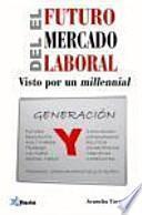 El futuro del mercado laboral : visto por un millennial