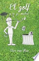 El golf y su ¡p... madre!
