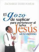 El Gozo de Suplicar Para Pertenecer Al Señor Jesús: Un Testimonio