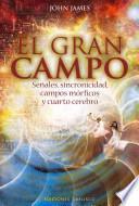 El Gran Campo: Senales, Sincronicidad, Campos Morficos y Carto Cerebro = The Great Field