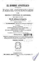 El Hombre apostólico instruido para el confesionario, ó sea, Práctica é instruccion de confesores