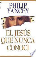 El Jesús Que Nunca Conocí