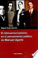 El latinoamericanismo en el pensamiento político de Manuel Ugarte