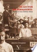 El lector de tabaquería. Historia de una tradición cubana