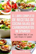 El Libro Completo De Recetas De Cocina Bajas En Carbohidratos In Spanish/ The Complete Book of Low Carb Recipes In Spanish