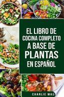 El Libro de Cocina Completo a Base de Plantas En Español