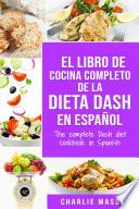 El libro de cocina completo de la dieta Dash en español / The complete Dash diet cookbook in Spanish