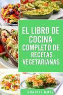 El Libro de Cocina Completo de Recetas Vegetarianas