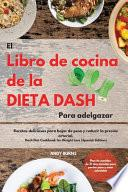 El Libro de cocina de la dieta DASH Para adelgazar The Dash Diet Cookbook For Weight Loss (Spanish Edition)