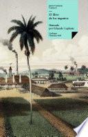 El libro de los ingenios: colección de vistas de los principales ingenios de la isla de Cuba