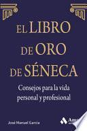 El libro de Oro de Séneca. Consejos para la vida personal y profesional