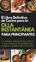 EL LIBRO DEFINITIVO DE COCINA PARA LA OLLA INSTANTÁNEA PARA PRINCIPIANTES. (THE ULTIMATE INSTANT POT COOKBOOK FOR BEGINNERS)