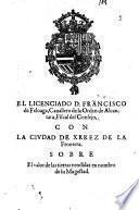 El Licenciado D. Francisco de Feloaga ... Fiscal del Consejo, con la civdad de Xerez de la Frontera, sobre el valor de las tierras vemdidas en nombre de su Magestad