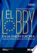 El lobby en la Unión Europea. Manual sobre el buen uso de Bruselas