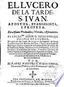 El Lucero de la Tarde, S. Iuan, apostol, evangelista i profeta, en asuntos predicables, morales, i esornatorios...por el padre maestro Fr. Diego Niseno,...