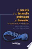 El maestro y su desarrollo profesional en Colombia: abordajes desde la investigación