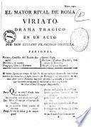 El mayor rival de Roma Viriato. Drama tragico en un acto: Por Don Luciano Francisco Comella