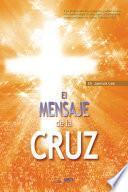El Mensaje De La Cruz : The Message of the Cross (Spanish Edition)