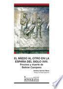 El miedo al otro en la España del siglo XVII. Proceso y muerte de Beltrán Campana
