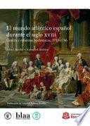 El mundo atlántico español durante el siglo XVIII