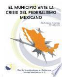 El municipio ante la crisis del federalismo mexicano