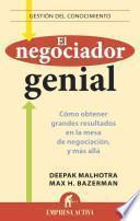 El negociador genial : cómo obtener grandes resultados en la mesa de negociación, y más allá